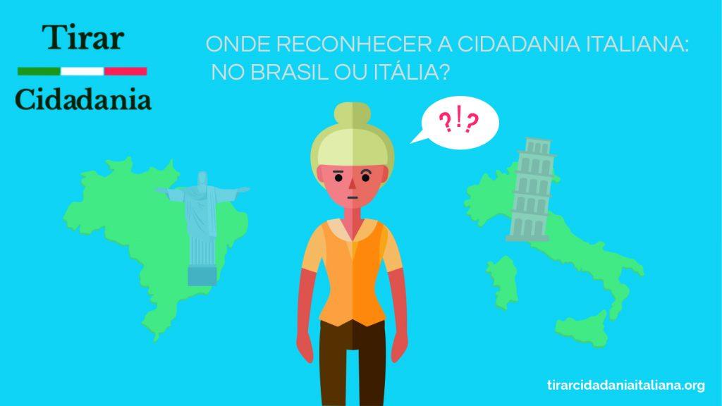 onde reconhecer a cidadania italiana no brasil ou na italia
